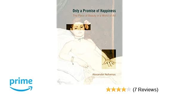 fda12c5e45c3d Only a Promise of Happiness  The Place of Beauty in a World of Art   Alexander Nehamas  8581000022565  Amazon.com  Books