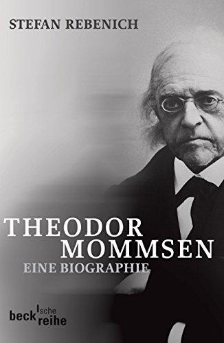 Theodor Mommsen: Eine Biographie