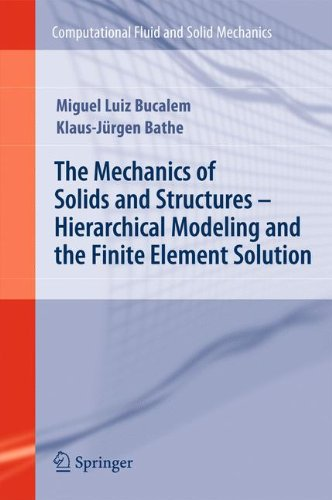 The Mechanics of Solids and Structures - Hierarchical Modeling and the Finite Element Solution (Computational Fluid and Solid (Computational Solutions)