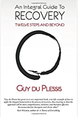 An Integral Guide to Recovery: Twelve Steps and Beyond Paperback