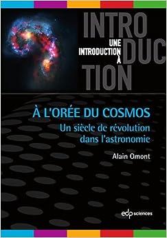 A l'orée du cosmos : Un siècle de révolution dans l'astronomie