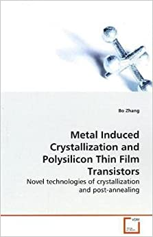 Metal Induced Crystallization and Polysilicon Thin Film Transistors: Novel technologies of crystallization and post-annealing