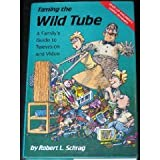 Taming the Wild Tube : A Family's Guide to Television and Video, Schrag, Robert L., 0807818925