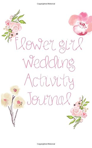 Flower Girl Wedding Activity Journal: Pink Wedding Activity & Memory Book, Journal, Notebook | Keep Children Entertained; Boys, Girls, Bridesmaids, ... Size 5