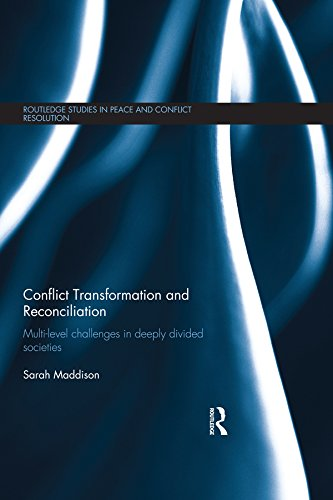 Download Conflict Transformation and Reconciliation: Multi-level Challenges in Deeply Divided Societies (Routledge Studies in Peace and Conflict Resolution) Pdf