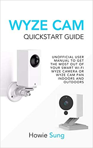 Wyze Cam Quickstart Guide: Unofficial User Manual to Get the