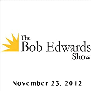 The Bob Edwards Show, Philip Roth and Katherine Boo, November 23, 2012 Radio/TV Program
