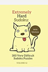Extremely Hard Sudoku: 300 Very Difficult Sudoku Puzzles with Solutions: Volume 12 Paperback