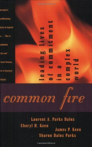 Common Fire: Leading Lives of Commitment in a Complex World by Sharon Daloz Parks, Laurent A. Parks Daloz, Cheryl H. Keen, (1997) Paperback