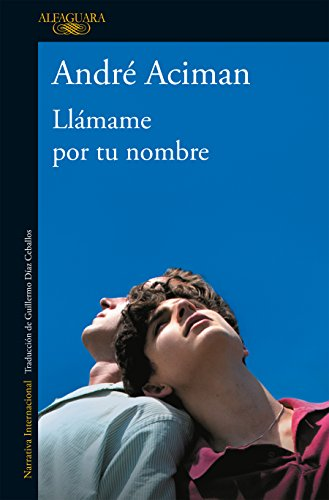 Llámame por tu nombre / Call Me by Your Name (Spanish Edition)
