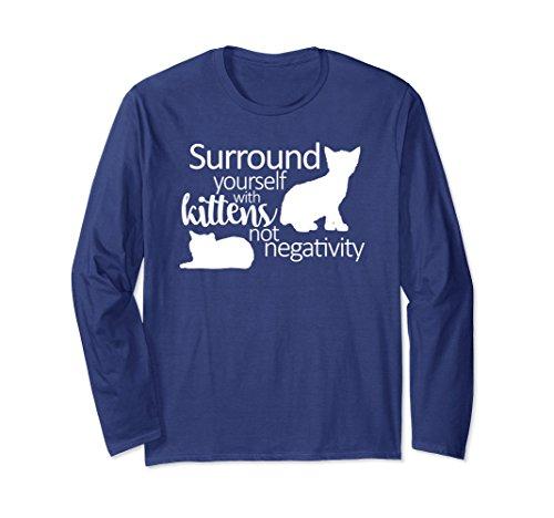 Kitten Long Sleeved T-shirt (Unisex Surround Yourself Kittens Not Negativity Funny Cat T-Shirt XL: Navy)