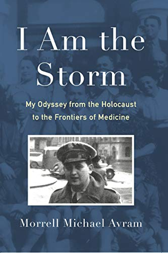 I Am the Storm: My Odyssey from the Holocaust to the Frontiers of Medicine Morrell M. Avram