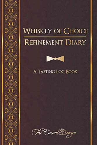 Whiskey of Choice Refinement Diary: A Tasting Log Book: 100 Templated Pages For Discovering Your New Favorite Whiskey by The Casual Boozer