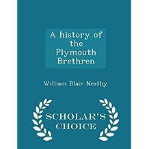 A History of the Plymouth Brethren - Scholar's Choice Edition