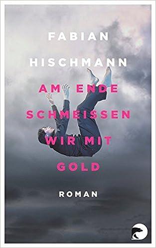 Fabian Hischmann: Am Ende schmeißen wir mit Gold; Homo-Literatur alphabetisch nach Titeln