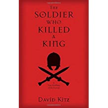 Soldier Who Killed a King, The: A True Retelling of the Passion