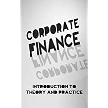 Corporate Finance: Introduction To Theory and Practice