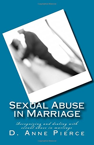 Sexual Abuse in Marriage: Recognizing and dealing with sexual abuse in marriage