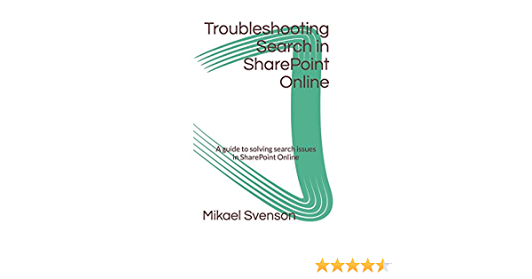 Troubleshooting Search in SharePoint Online: A guide to solving search issues in SharePoint Online