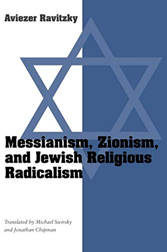 Messianism, Zionism, and Jewish Religious Radicalism (Chicago Studies in the History of Judaism)