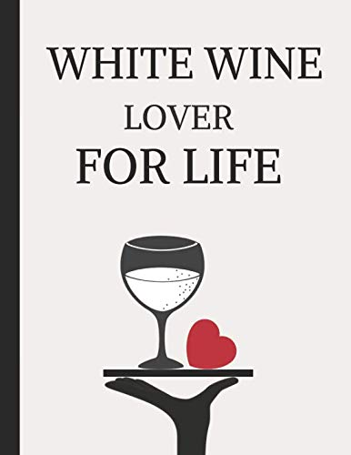 White Wine Lover For Life: Lined Journal Note Book
