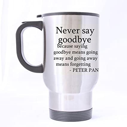 Amazoncom Hot Sale Funny Quotes Design Never Say Goodbye Because