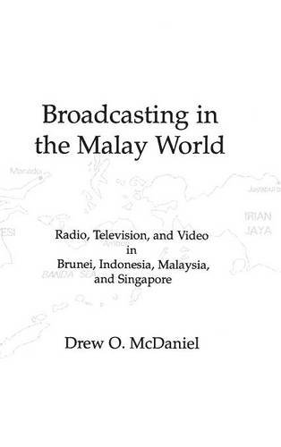 Broadcasting in the Malay World: Radio, Television, and Video in Brunei, Indonesia, Malaysia, and Singapore (Issues in Curriculum Theory, Policy, and Research)