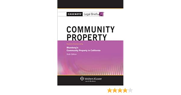 Casenote Legal Briefs: Community Property, Keyed to Blumberg, Sixth Edition