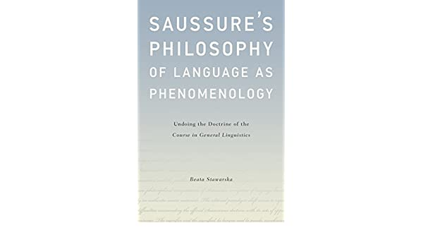Saussures philosophy of language as phenomenology undoing the saussures philosophy of language as phenomenology undoing the doctrine of the course in general linguistics ebook beata stawarska amazon kindle fandeluxe Gallery