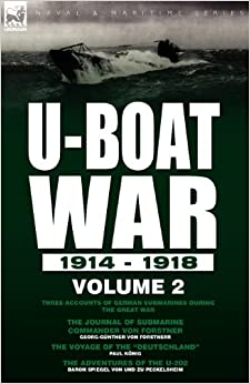 Book U-Boat War 1914-1918: Volume 2-Three accounts of German submarines during the Great War: The Journal of Submarine Commander Von Forstner, The Voyage of the 'Deutschland' and The Adventures of the U-202