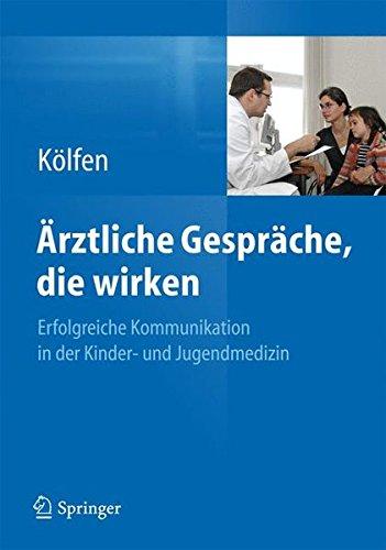 Ärztliche Gespräche, die wirken: Erfolgreiche Kommunikation in der Kinder- und Jugendmedizin Taschenbuch – 4. November 2013 Wolfgang Kölfen Ärztliche Gespräche Springer 3642404707