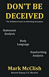 Don't Be Deceived: The definitive book on detecting deception (English Edition)