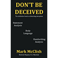 Don't Be Deceived: The definitive book on detecting deception