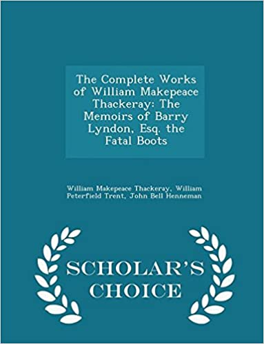 Descargar ebook for iphone 3gThe Complete Works of William Makepeace Thackeray: The Memoirs of Barry Lyndon, Esq. the Fatal Boots - Scholar's Choice Edition 1294948768 PDF