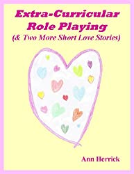 Extra-Curricular Role Playing (& Two More Short Love Stories)