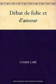 Débat de folie et d'amour par Louise Labé