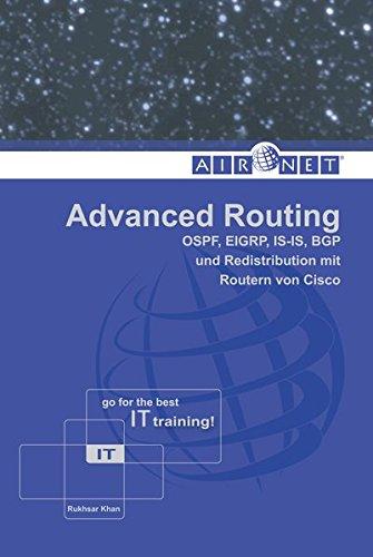 Advanced Routing: OSPF, EIGRP, IS-IS, BGP und Redistribution mit Routern von Cisco Taschenbuch – 1. März 2010 Rukhsar Khan Airnet 3941723030 Cisco (EDV)
