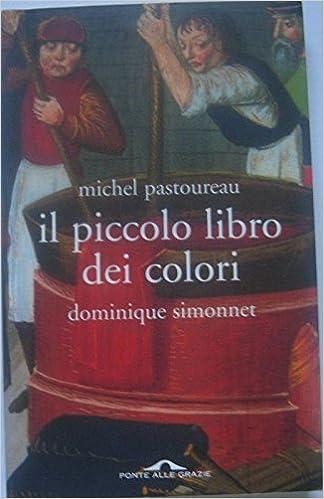 Il Piccolo Libro Dei Colori Michel Pastoureau Dominique Simonnet Amazon Com Books
