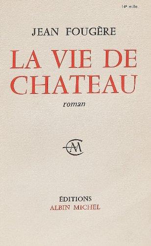 Vie de Chateau (La) (Romans, Nouvelles, Recits (Domaine Francais)) (French Edition)