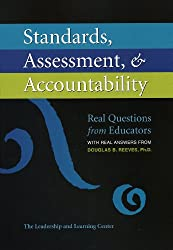 Standards, Assessment, & Accountability: ? Real Questions From Educators With Real Answers From Douglas B. Reeves, Ph.D.