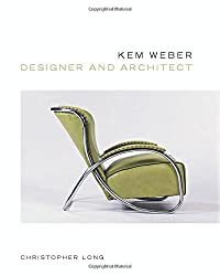 Kem Weber: Designer and Architect
