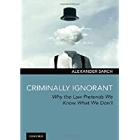 Criminally Ignorant: Why the Law Pretends We Know What We Don't