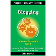 The Ultimate Guide to Blogging Laying the Foundation Part 2: Setting up Your Announcement Networks & Getting Google to Love You