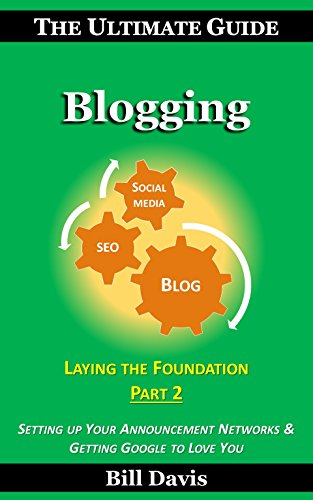The Ultimate Guide to Blogging Laying the Foundation Part 2: Setting up Your Announcement Networks & Getting Google to Love You (Announcements Love)