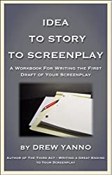 Idea to Story to Screenplay - A Workbook For Writing the First Draft of Your Screenplay (English Edition)