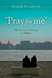 Pray for Me: The Power in Praying for Others by Kenneth H. Carter (2012-01-06)