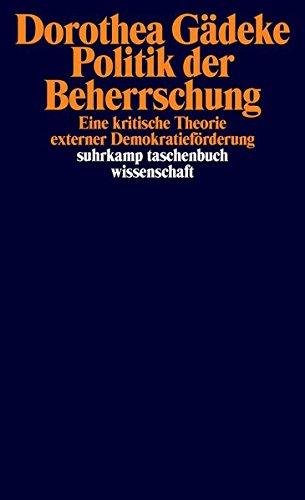 Politik der Beherrschung: Eine kritische Theorie externer Demokratieförderung (suhrkamp taschenbuch wissenschaft)