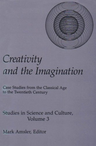 Creativity & The Imagination: Case Studies from the Classical Age to the Twentieth Century (Studies in Science and Culture, 3) by University of Delaware Press