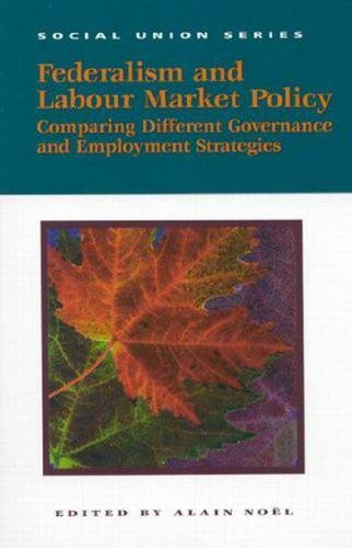 Read Online Federalism and Labour Market Policy: Comparing Different Governance and Employment Strategies (Queen's Policy Studies Series) pdf