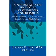 Understanding Financial Statements and Reports: For Accountants, Business Owners, Investors, and Stakeholders